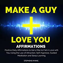 Make a Guy Love You Affirmations: Positive Daily Affirmations to Get a Man to Fall in Love with You Using the Law of Attraction, Self-Hypnosis, Guided Meditation and Sleep Learning  by Stephens Hyang Narrated by Rhiannon Angell