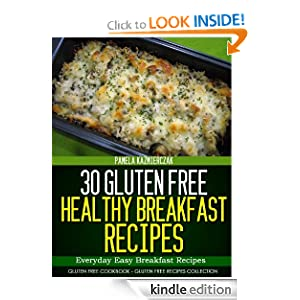 30 Gluten Free Healthy Breakfast Recipes - Everyday Easy Breakfast Recipes (Gluten Free Cookbook - The Gluten Free Recipes Collection)