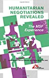 img - for Humanitarian Negotiations Revealed: The MSF Experience book / textbook / text book