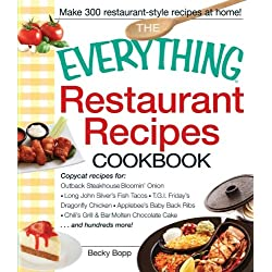 The Everything Restaurant Recipes Cookbook: Copycat recipes for Outback Steakhouse Bloomin' Onion, Long John Silver's Fish Tacos, TGI Friday's ... Molten Chocolate Cake...and hundreds more!
