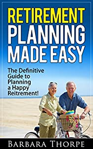 Retirement Planning Made Easy - The Definitive Guide to Planning a Happy Retirement! by Shaharm Publications