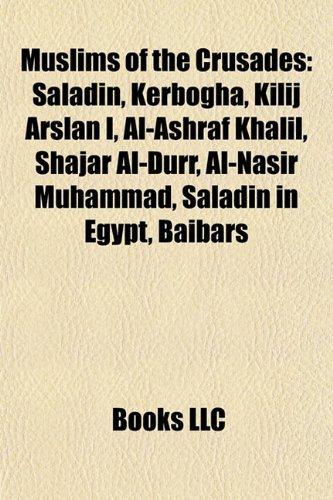 Muslims of the Crusades: Saladin, Kerbogha, Kilij Arslan I, Al-Ashraf Khalil, Shajar Al-Durr, Al-Nasir Muhammad, Saladin in Egypt, Baibars