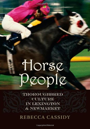 Horse People: Thoroughbred Culture In Lexington And Newmarket (Animals, History, Culture)