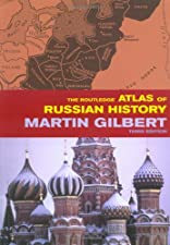 The Routledge Atlas of Russian History by Gilbert
