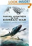 Naval Aviation in the Korean War: Aircraft, Ships and Man
