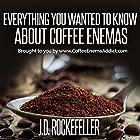 Everything You Wanted to Know About Coffee Enemas Hörbuch von J.D. Rockefeller Gesprochen von: Troy Johnson