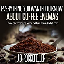 Everything You Wanted to Know About Coffee Enemas Audiobook by J.D. Rockefeller Narrated by Troy Johnson