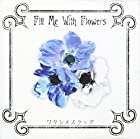 Fill Me With Flowers(DVD付)