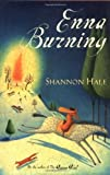 Enna Burning (Books of Bayern) [Hardcover] [2004] (Author) Shannon Hale