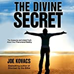 The Divine Secret: The Awesome and Untold Truth about Your Phenomenal Destiny | Joe Kovacs