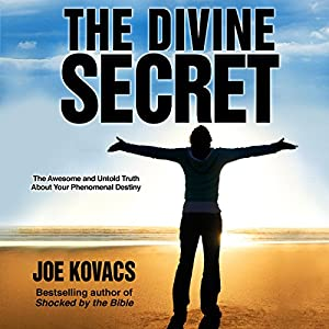 The Divine Secret: The Awesome and Untold Truth about Your Phenomenal Destiny | [Joe Kovacs]