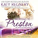 Proposing to Preston: The Blueberry Lane Series -The Winslow Brothers #2 Audiobook by Katy Regnery Narrated by Lauren Sweet