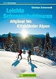 Leichte Schneeschuhtouren: Allgäuer bis Kitzbühler Alpen - Touren in der Tannheimer Gruppe, Wettersteingebirge, Rofangebirge, Karwendelgebirge, ... und Rundwanderungen (Erlebnis Bergsteigen)