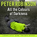 All the Colours of Darkness Audiobook by Peter Robinson Narrated by Richard Burnip