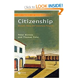 Citizenship: Discourse, Theory, and Transnational Prospects (Key Themes in Sociology) Peter Kivisto and Thomas Faist
