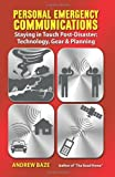 Personal Emergency Communications: Staying in Touch Post-Disaster: Technology, Gear and Planning