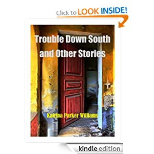 Trouble Down South and Other Stories---Also Read Missus Buck, Miss Carmelia Faye Lafayette, and Slave Auction