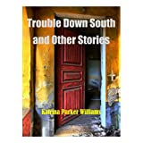 Trouble Down South and Other Stories---Also Read Bootlegger Haze (Books 1 and 2) and Mo' Trouble Down South -- (Trouble Down South Series) ~ Katrina Parker Williams