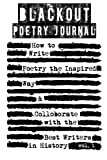 Blackout Poetry Journal: How to Write Poetry the Inspired Way and Colloborate with the Best Writers in History (Writing Poetry Journals) (Volume 1)