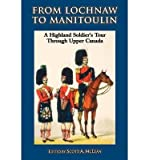 img - for [(From Lochnaw to Manitoulin: A Highland Soldier's Tour Through Upper Canada)] [Author: Andrew Agnew] published on (January, 2000) book / textbook / text book