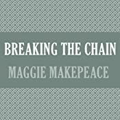 Breaking the Chain | [Maggie Makepeace]