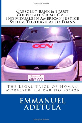 Crescent Bank & Trust Corporate Crime Over Individuals In American Justice System Through Auto Loans: The Legal Trick Of Homan Mobasser: Ca.Bar No 251426