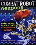 img - for Combat Robot Weapons by Chris Hannold (2003-06-27) book / textbook / text book