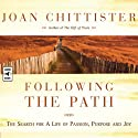 Following the Path: The Search for a Life of Passion, Purpose, and Joy (       UNABRIDGED) by Joan Chittister Narrated by Joan Chittister
