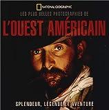 Les plus belles photographies de l'Ouest américain : Splendeur, légende et aventure