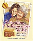Something to Remember Me By: A Story About Love & Legacies [Paperback]
