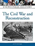 img - for Civil War and Reconstruction: An Eyewitness History (Eyewitness History Series) book / textbook / text book