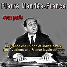 Pierre Mendès France vous parle Discours Auteur(s) : Pierre Mendès France Narrateur(s) : Pierre Mendès France