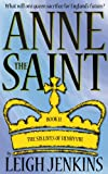 Anne the Saint (The Six Lives of Henry the VIII Book 2)