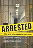 Arrested: What to Do When Your Loved Ones in Jail
