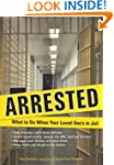 Arrested: What to Do When Your Loved...