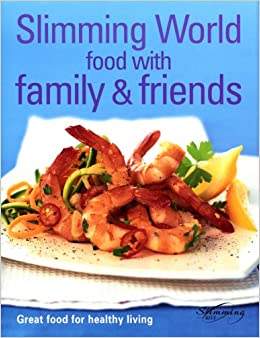 Food With Family Friends Great Food For Healthy Living Slimming World 9780091896041 Amazon