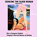 Seducing the Older Woman (Lesbian Erotica): How a Gorgeous Student Tempted a Married Woman on Holiday   Paris Rivera