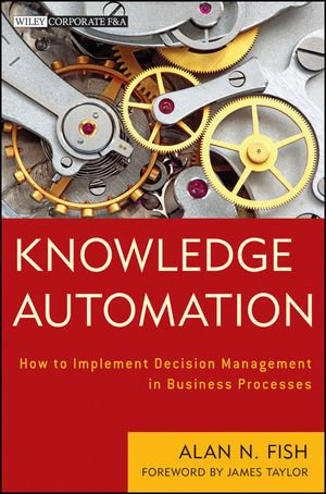 Knowledge Automation How to Implement Decision Management in Business Processes Wiley Corporate F A111809512X