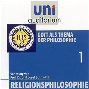 Gott als Thema der Philosophie (Religionsphilosophie 1) Hörbuch