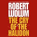 The Cry of the Halidon (       UNABRIDGED) by Robert Ludlum Narrated by Stephen Hoye