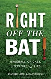 "Evander Lomke and Martin Rowe, ""Right Off the Bat: Cricket, Baseball, Literature & Life"" (Paul Dry Books, 2011)"