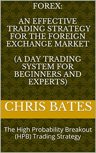 FOREX:  AN EFFECTIVE TRADING STRATEGY FOR THE FOREIGN EXCHANGE MARKET  (A Day Trading System For Beginners And...