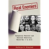 Real Enemies: Conspiracy Theories and American Democracy, World War I to 9/11by Kathryn S. Olmsted