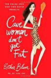 Cavewomen Dont Get Fat: The Paleo Chic Diet for Rapid Results