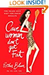 Cavewomen Don't Get Fat: The Paleo Ch...