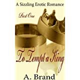 To Tempt A King: A Sizzling Erotic Romance (I Submit To You)