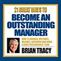 21 Great Ways to Become an Outstanding Manager  by Brian Tracy Narrated by Brian Tracy