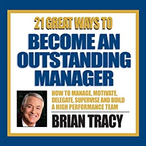 21 Great Ways to Become an Outstanding Manager | [Brian Tracy]