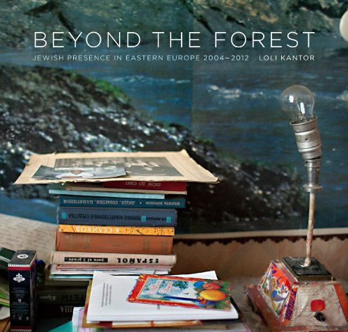 Beyond the Forest: Jewish Presence in Eastern Europe, 2004-2012 (Exploring Jewish Arts and Culture)