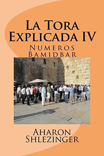 La Tora Explicada IV: Numeros - Bamidbar: Volume 4